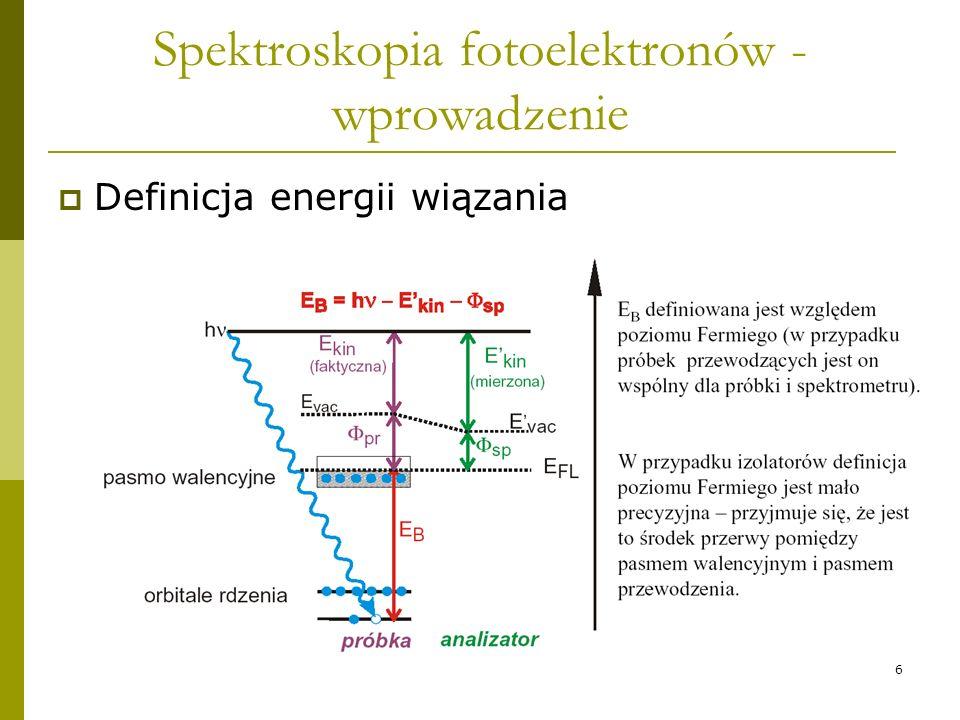 7 Ogólny zarys PES Idea eksperymentu fotoelektrycznego jest nadzwyczaj prosta, oświetlamy badany materiał promieniowaniem o znanej energii, następnie wyznaczamy energię kinetyczną fotoelektronu i przy znajomości pracy wyjścia obliczamy jego energię wiązania.