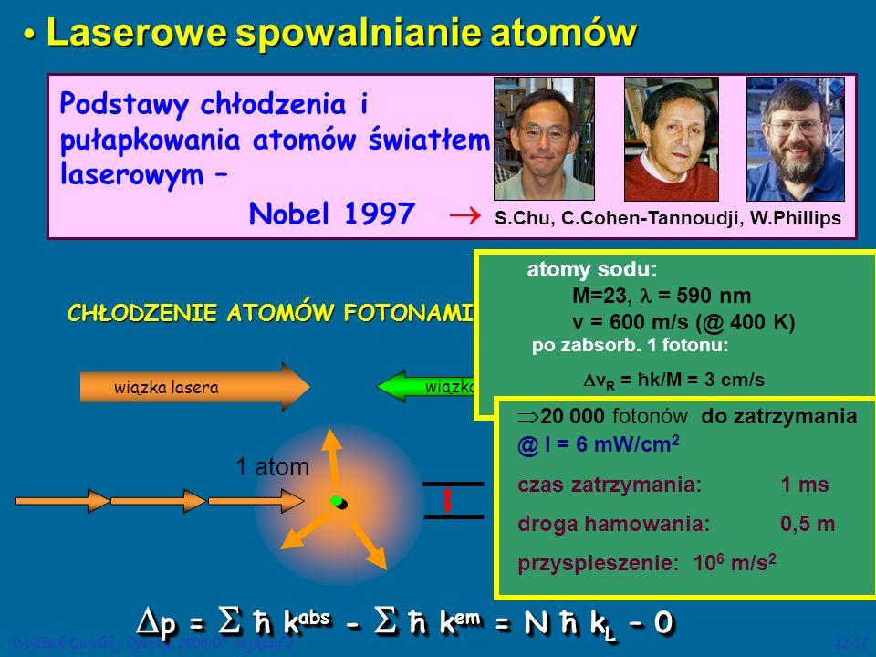 Wojciech Gawlik - Optyka, 2006/07 wykład 212/17 S.Chu, C.Cohen-Tannoudji, W.Phillips CHŁODZENIE ATOMÓW FOTONAMI: wiązka lasera wiązka atomów atomy sod