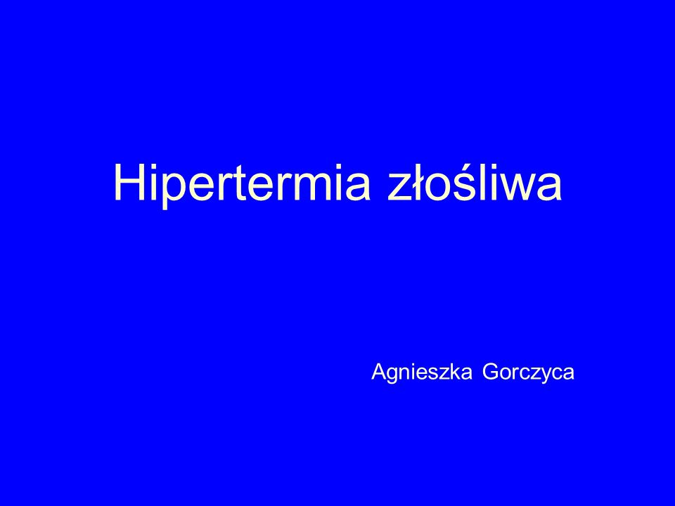 Hipertermia złośliwa Agnieszka Gorczyca