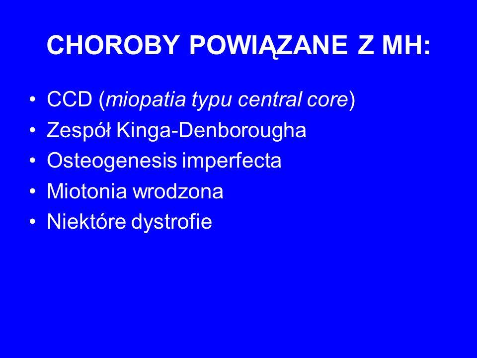 CHOROBY POWIĄZANE Z MH: CCD (miopatia typu central core) Zespół Kinga-Denborougha Osteogenesis imperfecta Miotonia wrodzona Niektóre dystrofie