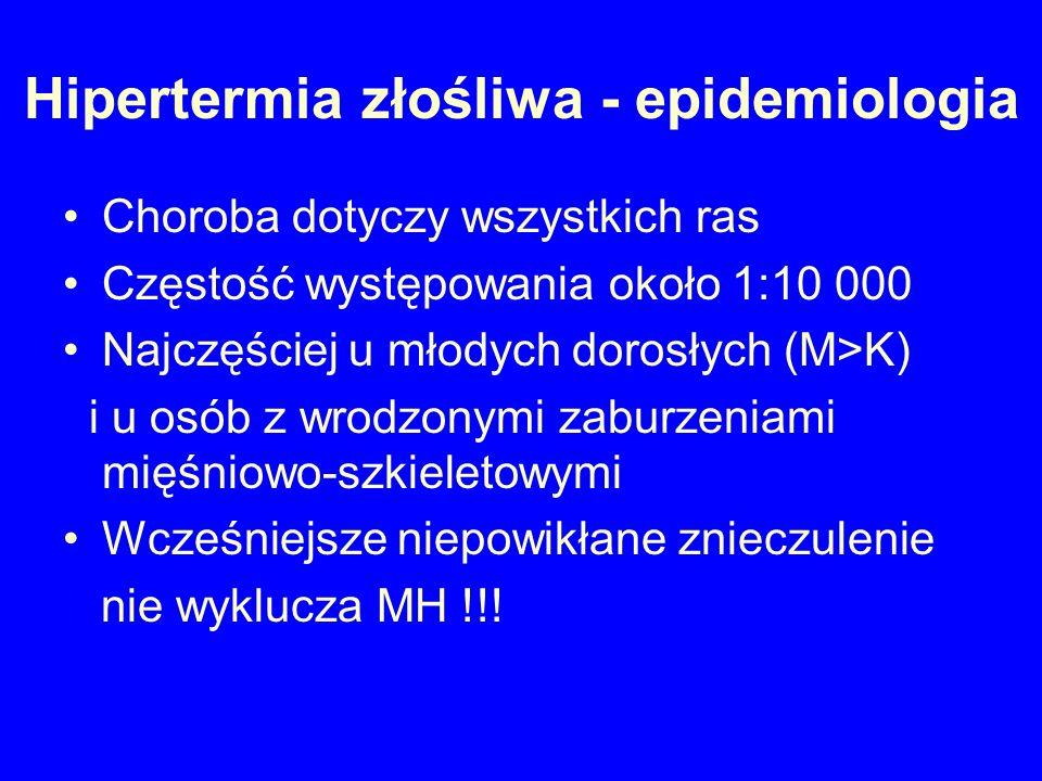 Hipertermia złośliwa – objawy mięśniowe Skurcz żwaczy po suksametonium - może uniemożliwiać intubację, utrzymuje się około 2 minut - ważny czynnik prognostyczny rozwinięcia MH (około 50%) Uogólniona sztywność mięśniowa wysokie stężenie CK » mioglobinuria» niewydolność nerek