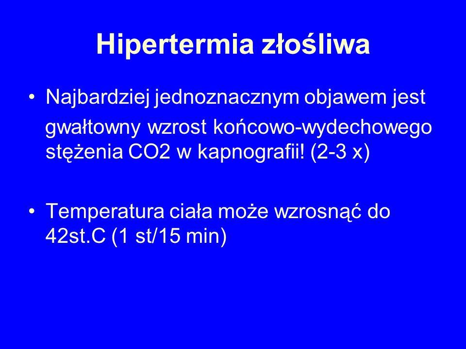 Hipertermia złośliwa Najbardziej jednoznacznym objawem jest gwałtowny wzrost końcowo-wydechowego stężenia CO2 w kapnografii! (2-3 x) Temperatura ciała