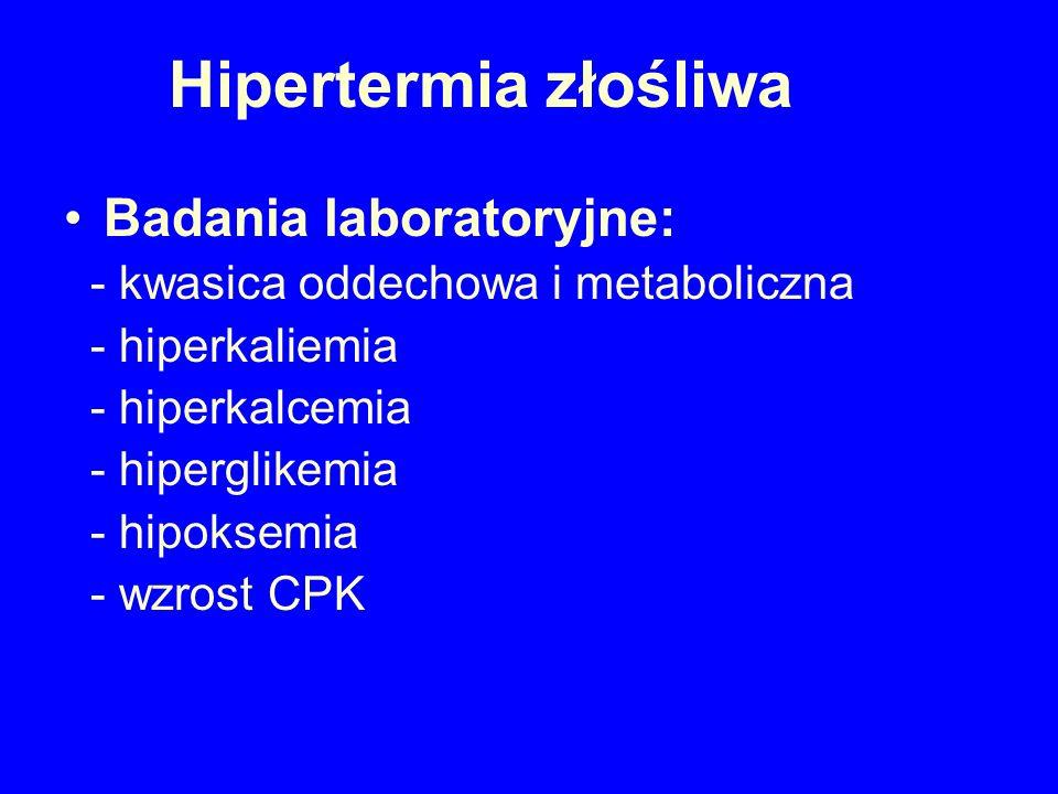 Hipertermia złośliwa postępowanie: Zaprzestanie podawania anestetyku wziewnego/suksametonium Hiperwentylacja 100% tlenem z dużym przepływem świeżych gazów schładzanie pacjenta leczenie hiperkaliemii (wodorowęglany, glukoza z insuliną, furosemid)
