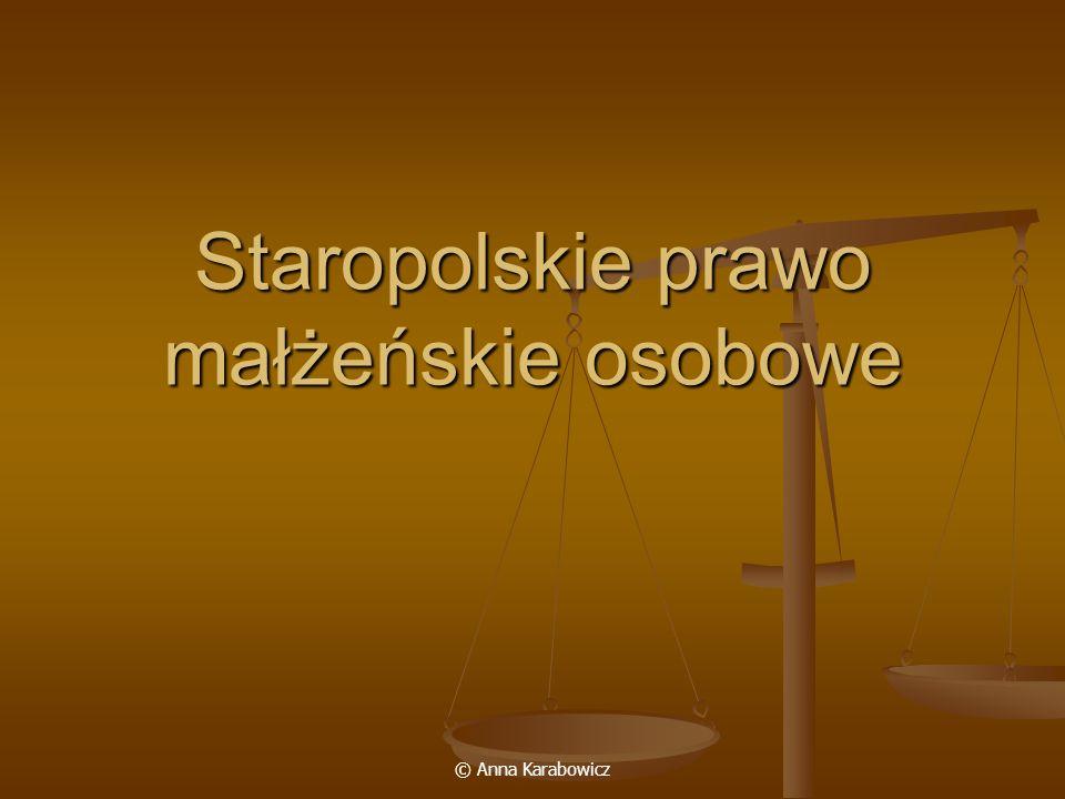 © Anna Karabowicz Staropolskie prawo małżeńskie osobowe