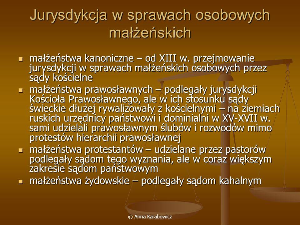© Anna Karabowicz Jurysdykcja w sprawach osobowych małżeńskich małżeństwa kanoniczne – od XIII w. przejmowanie jurysdykcji w sprawach małżeńskich osob