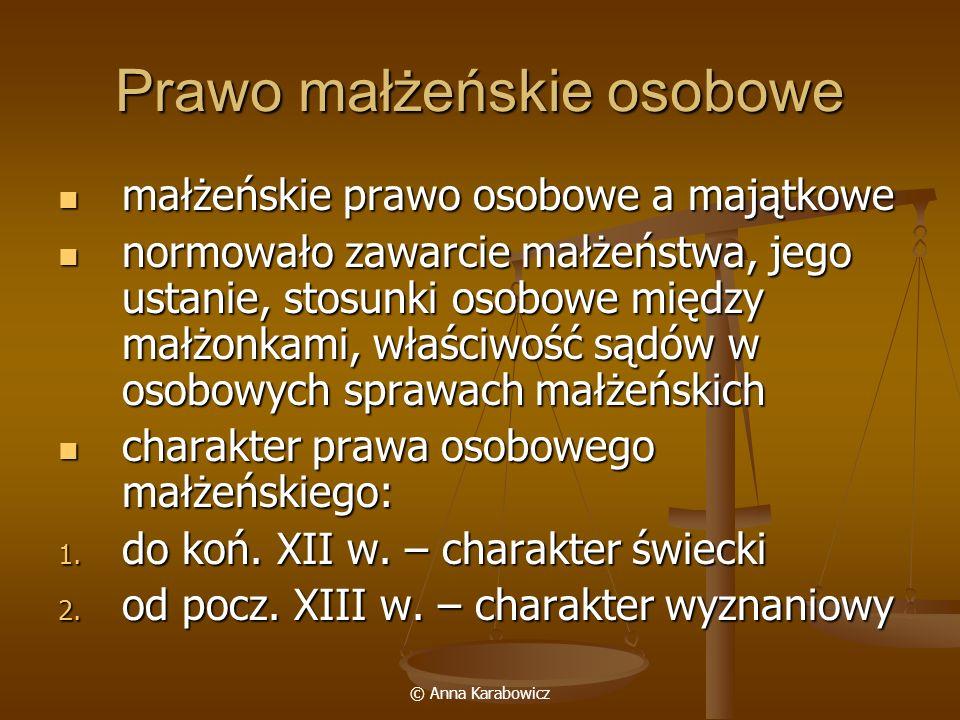© Anna Karabowicz Prawo małżeńskie osobowe małżeńskie prawo osobowe a majątkowe małżeńskie prawo osobowe a majątkowe normowało zawarcie małżeństwa, je