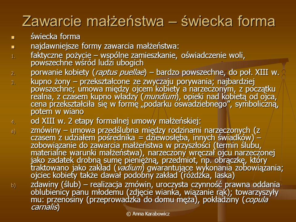 © Anna Karabowicz Zawarcie małżeństwa – świecka forma świecka forma świecka forma najdawniejsze formy zawarcia małżeństwa: najdawniejsze formy zawarci