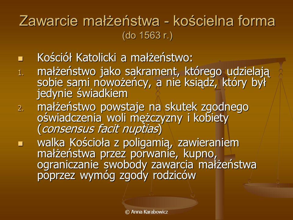 © Anna Karabowicz Zawarcie małżeństwa - kościelna forma (do 1563 r.) Kościół Katolicki a małżeństwo: Kościół Katolicki a małżeństwo: 1. małżeństwo jak