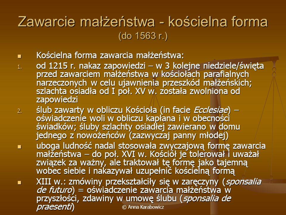 © Anna Karabowicz Zawarcie małżeństwa - kościelna forma (do 1563 r.) Kościelna forma zawarcia małżeństwa: Kościelna forma zawarcia małżeństwa: 1. od 1
