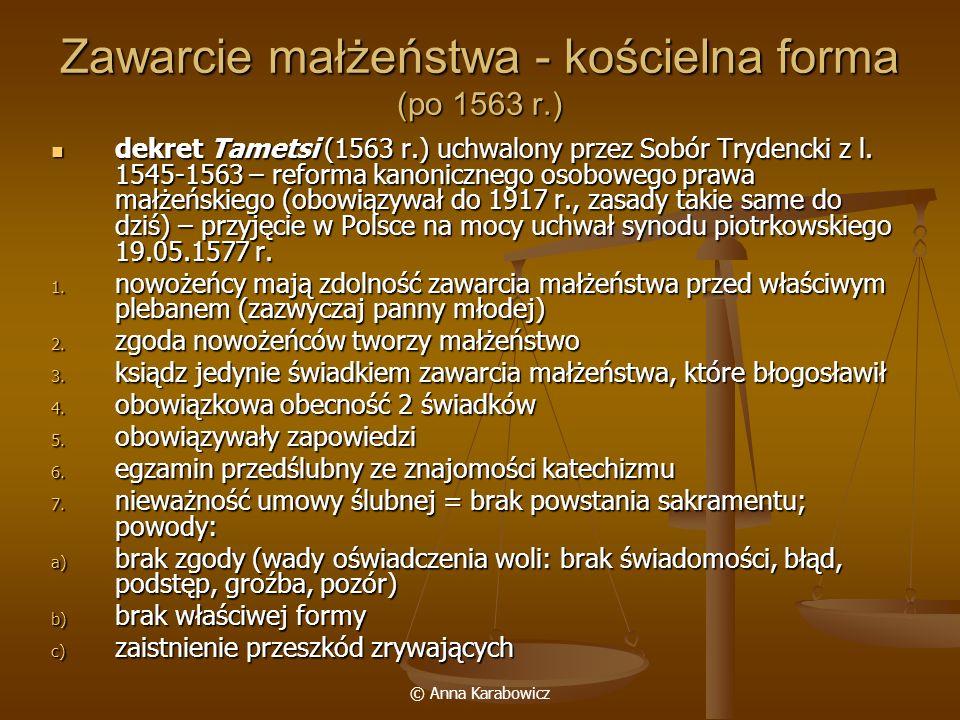 © Anna Karabowicz Zawarcie małżeństwa - kościelna forma (po 1563 r.) dekret Tametsi (1563 r.) uchwalony przez Sobór Trydencki z l. 1545-1563 – reforma