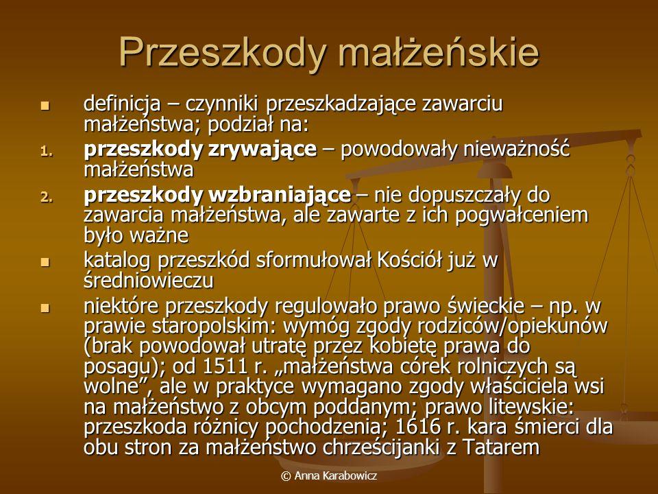 © Anna Karabowicz Przeszkody małżeńskie definicja – czynniki przeszkadzające zawarciu małżeństwa; podział na: definicja – czynniki przeszkadzające zaw