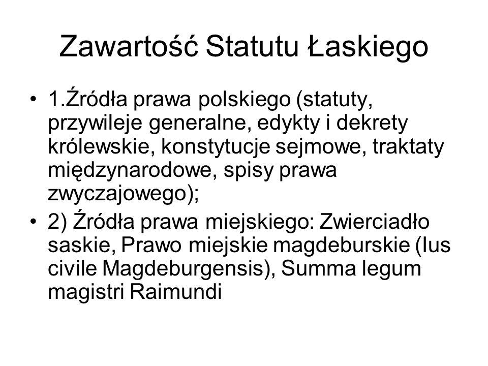 Zawartość Statutu Łaskiego 1.Źródła prawa polskiego (statuty, przywileje generalne, edykty i dekrety królewskie, konstytucje sejmowe, traktaty międzyn