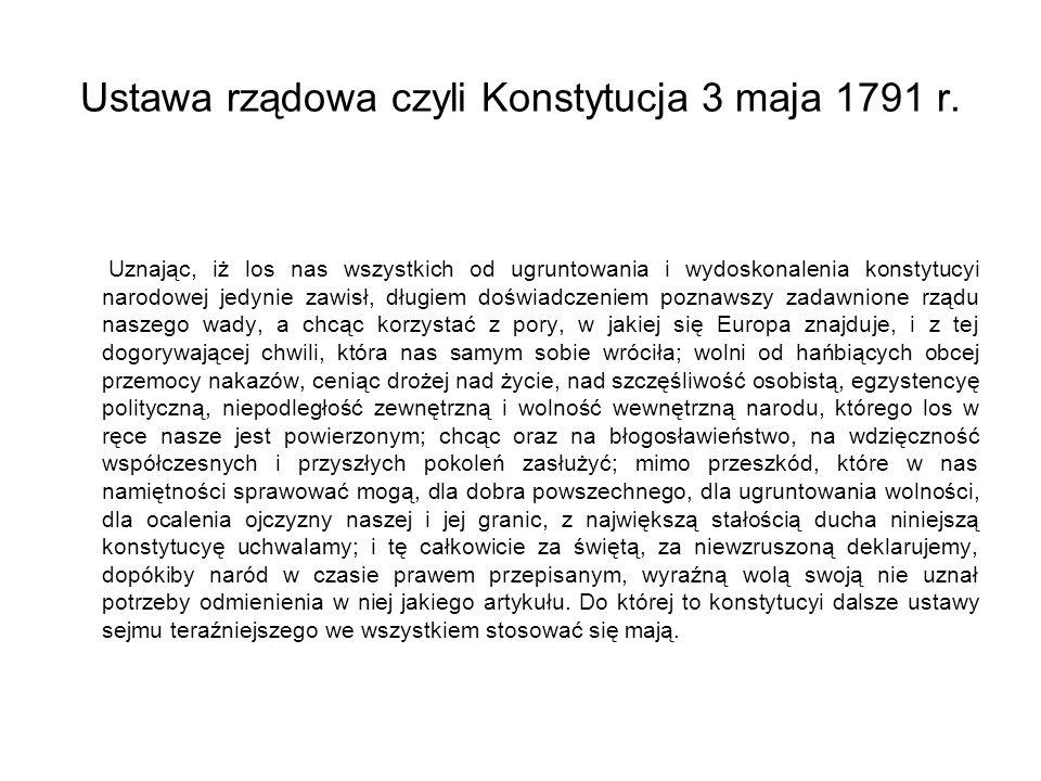 Ustawa rządowa czyli Konstytucja 3 maja 1791 r. Uznając, iż los nas wszystkich od ugruntowania i wydoskonalenia konstytucyi narodowej jedynie zawisł,
