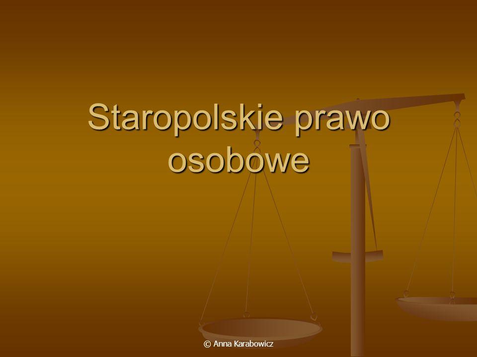 © Anna Karabowicz Staropolskie prawo osobowe