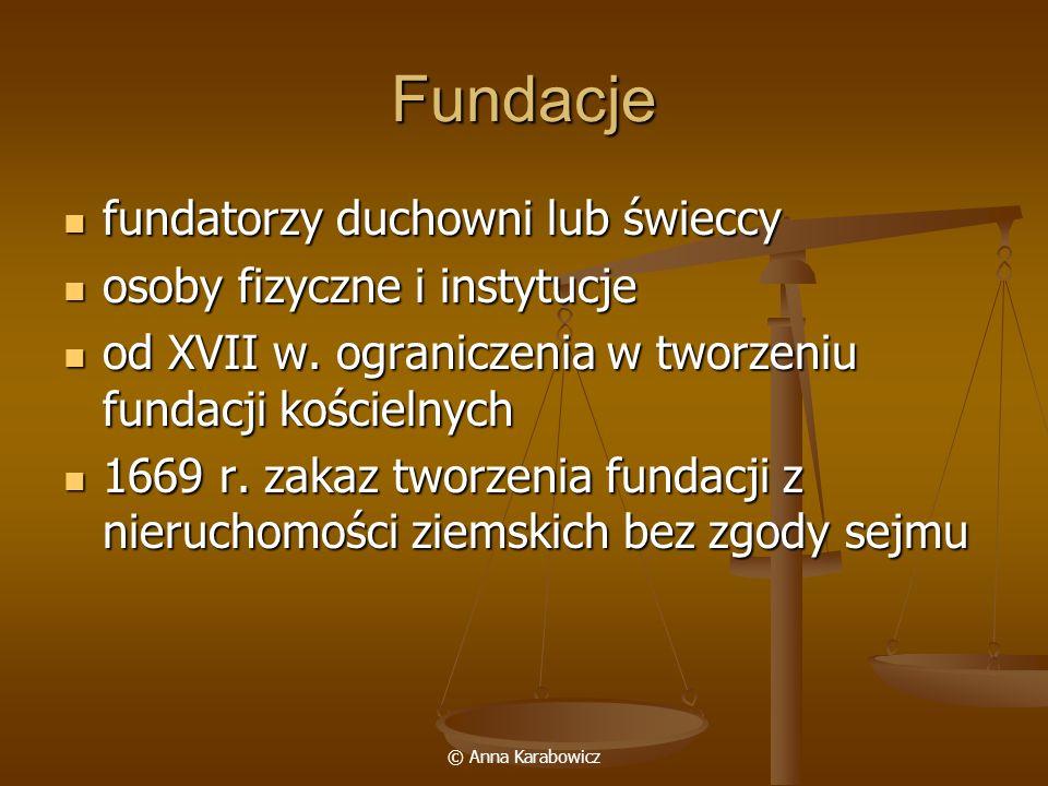 © Anna Karabowicz Fundacje fundatorzy duchowni lub świeccy fundatorzy duchowni lub świeccy osoby fizyczne i instytucje osoby fizyczne i instytucje od