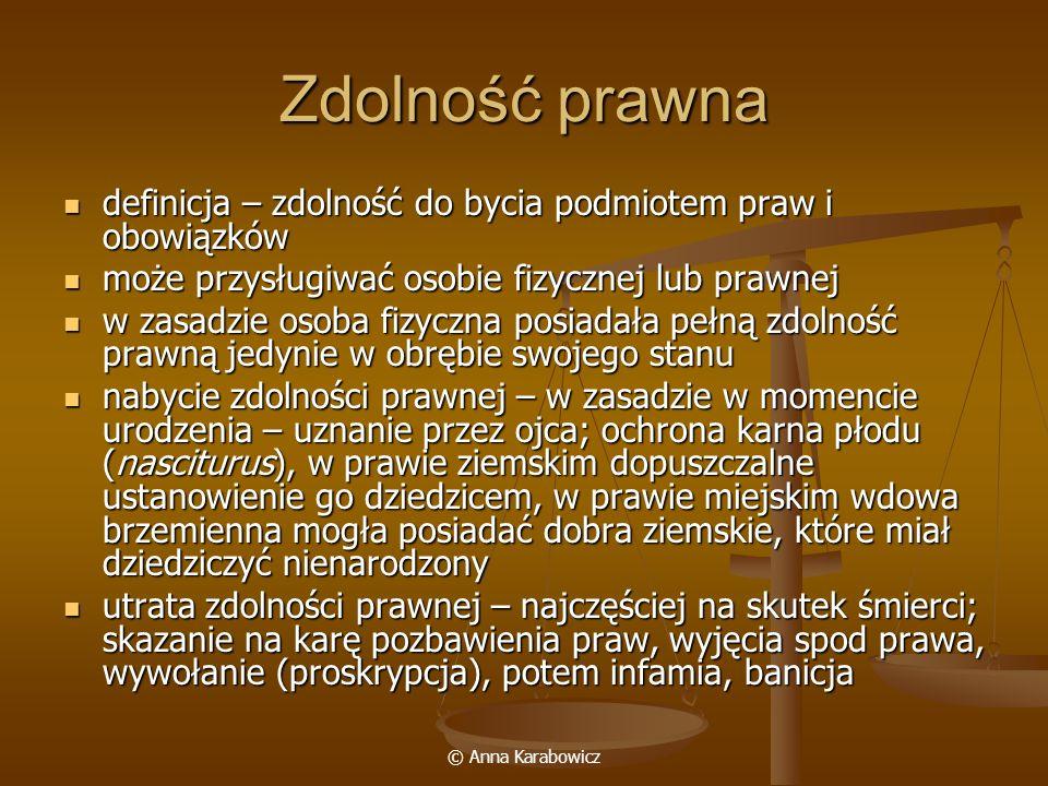 © Anna Karabowicz Czynniki ograniczające zdolność prawną Stan najszerszy zakres zdolności należał do rycerstwa i możnych, potem szlachty – szczeg.