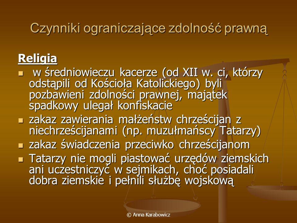 © Anna Karabowicz Czynniki ograniczające zdolność prawną Religia w średniowieczu kacerze (od XII w. ci, którzy odstąpili od Kościoła Katolickiego) byl