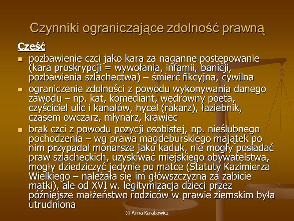 © Anna Karabowicz Czynniki ograniczające zdolność prawną Zdrowie we wczesnym średniowieczu brak pełnego zdrowia fizycznego powodował całkowitą utratę zdolności prawnej (szczeg.