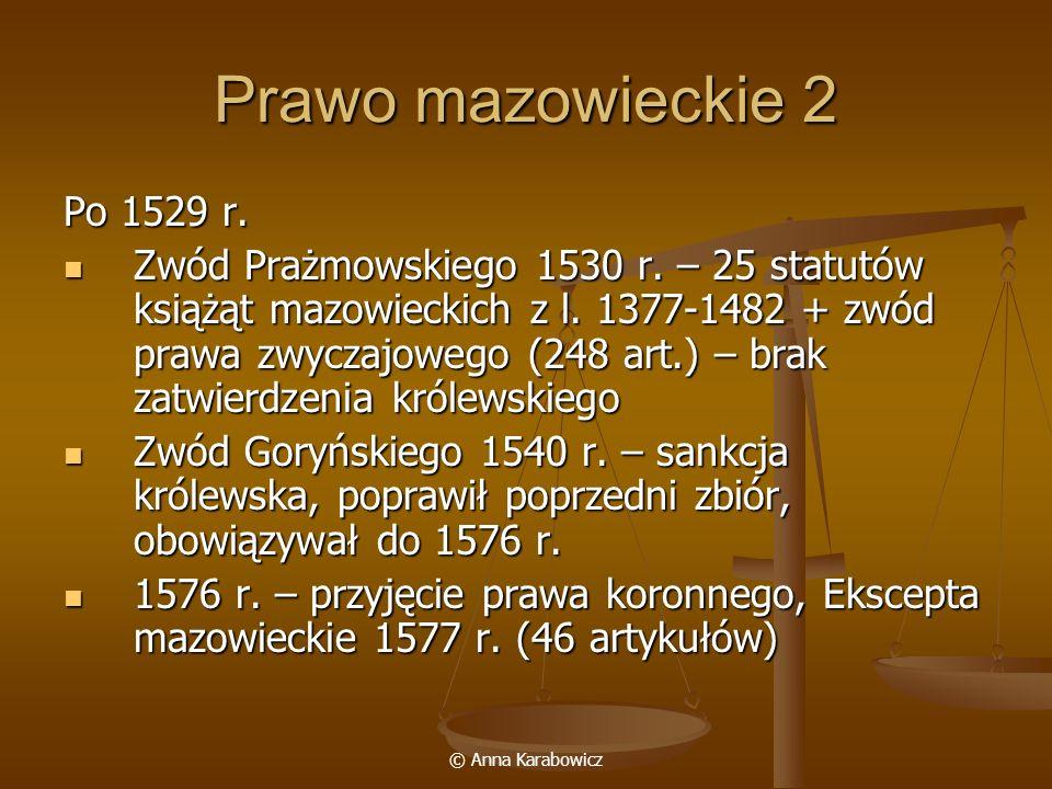 © Anna Karabowicz Prawo mazowieckie 2 Po 1529 r. Zwód Prażmowskiego 1530 r. – 25 statutów książąt mazowieckich z l. 1377-1482 + zwód prawa zwyczajoweg