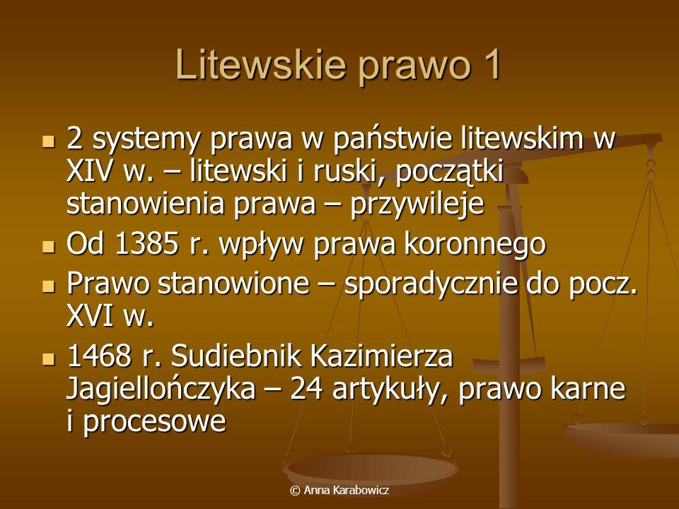 © Anna Karabowicz Litewskie prawo 1 2 systemy prawa w państwie litewskim w XIV w. – litewski i ruski, początki stanowienia prawa – przywileje 2 system