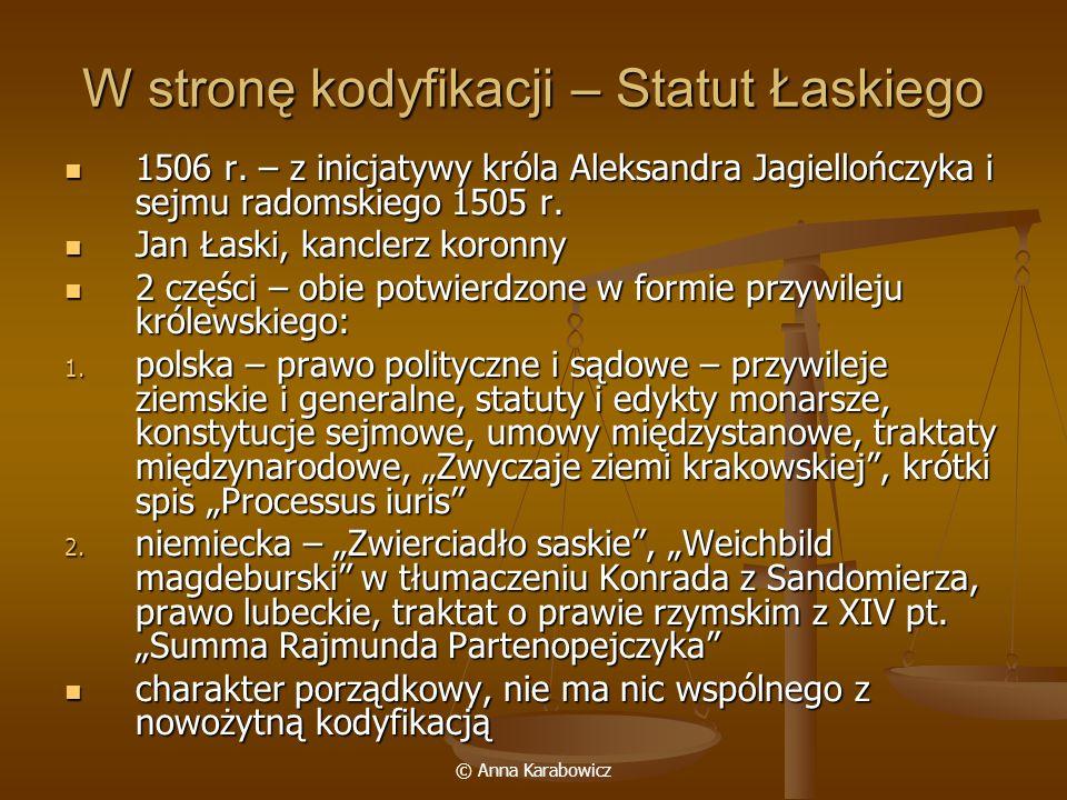© Anna Karabowicz W stronę kodyfikacji – Statut Łaskiego 1506 r. – z inicjatywy króla Aleksandra Jagiellończyka i sejmu radomskiego 1505 r. 1506 r. –
