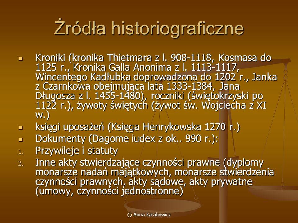 © Anna Karabowicz Źródła historiograficzne Kroniki (kronika Thietmara z l. 908-1118, Kosmasa do 1125 r., Kronika Galla Anonima z l. 1113-1117, Wincent