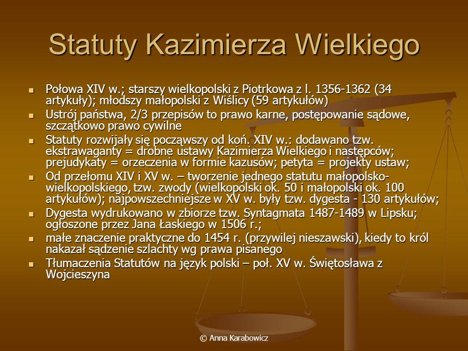 © Anna Karabowicz Statuty Kazimierza Wielkiego Połowa XIV w.; starszy wielkopolski z Piotrkowa z l. 1356-1362 (34 artykuły); młodszy małopolski z Wiśl