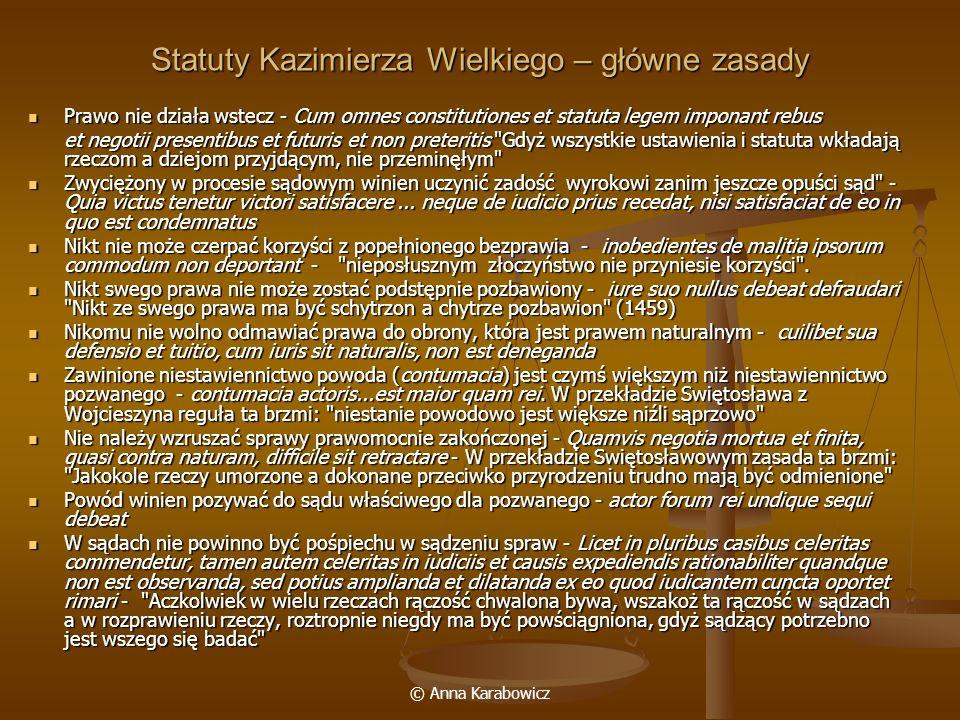 © Anna Karabowicz Statuty Kazimierza Wielkiego – główne zasady Prawo nie działa wstecz - Cum omnes constitutiones et statuta legem imponant rebus Praw