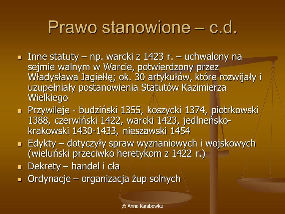 © Anna Karabowicz Prawo stanowione – c.d. Inne statuty – np. warcki z 1423 r. – uchwalony na sejmie walnym w Warcie, potwierdzony przez Władysława Jag