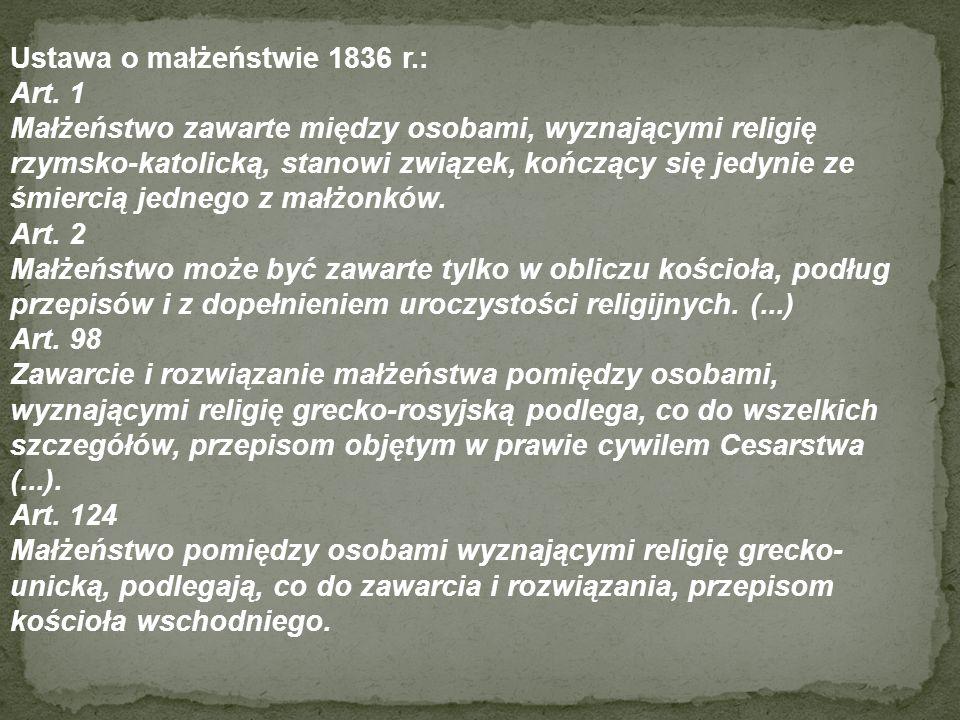 Ustawa o małżeństwie 1836 r.: Art. 1 Małżeństwo zawarte między osobami, wyznającymi religię rzymsko-katolicką, stanowi związek, kończący się jedynie z