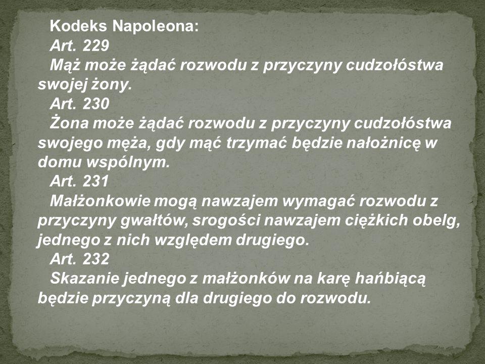 Kodeks Napoleona: Art. 229 Mąż może żądać rozwodu z przyczyny cudzołóstwa swojej żony. Art. 230 Żona może żądać rozwodu z przyczyny cudzołóstwa swojeg