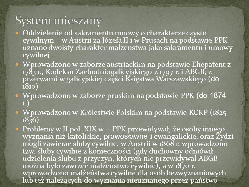 Oddzielenie od sakramentu umowy o charakterze czysto cywilnym – w Austrii za Józefa II i w Prusach na podstawie PPK uznano dwoisty charakter małżeństw