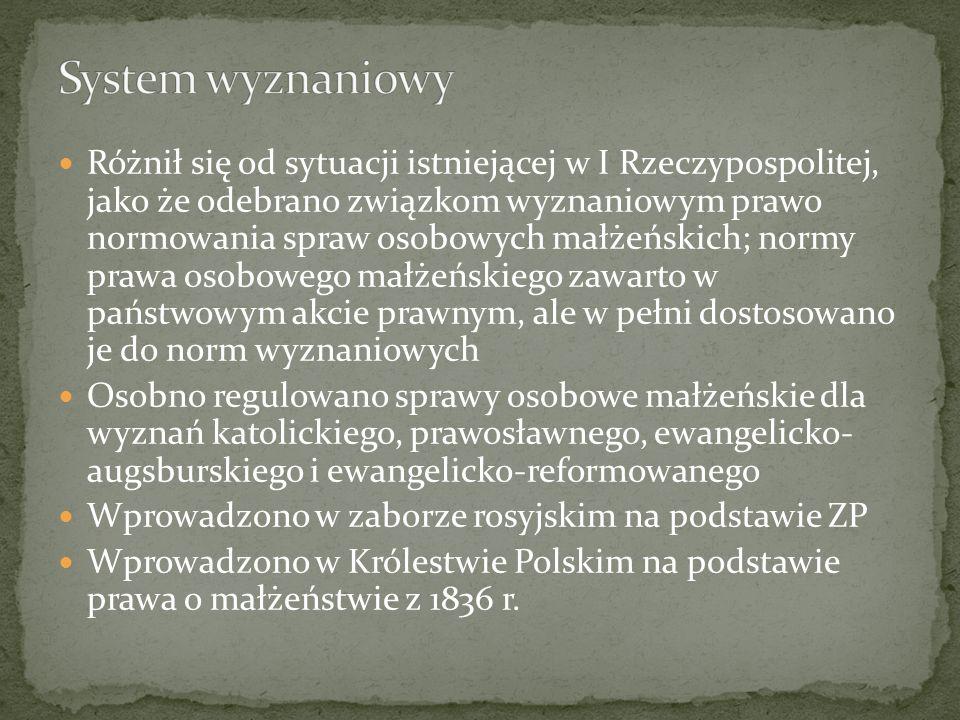 Różnił się od sytuacji istniejącej w I Rzeczypospolitej, jako że odebrano związkom wyznaniowym prawo normowania spraw osobowych małżeńskich; normy pra