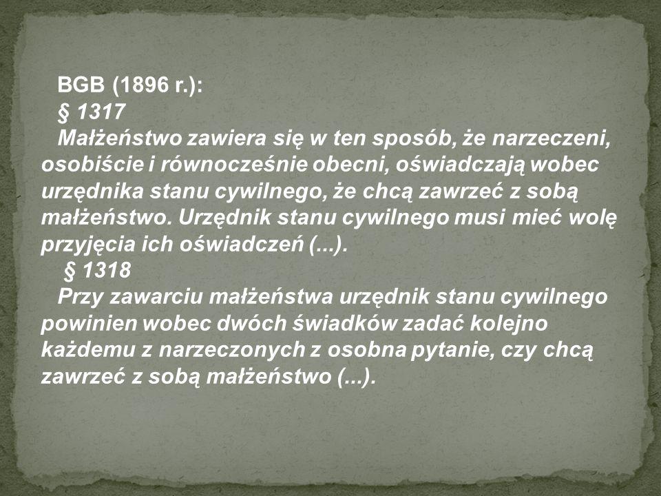 BGB (1896 r.): § 1317 Małżeństwo zawiera się w ten sposób, że narzeczeni, osobiście i równocześnie obecni, oświadczają wobec urzędnika stanu cywilnego