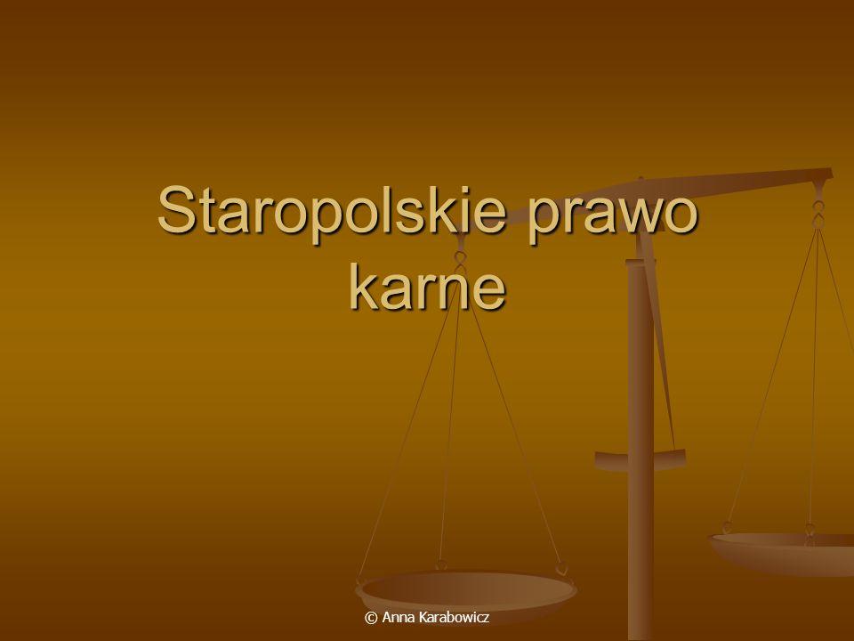 © Anna Karabowicz Staropolskie prawo karne