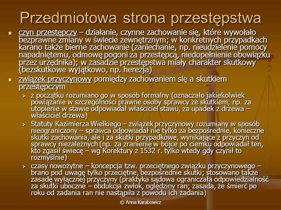 © Anna Karabowicz Przedmiotowa strona przestępstwa czyn przestępczy – działanie, czynne zachowanie się, które wywołało bezprawne zmiany w świecie zewn