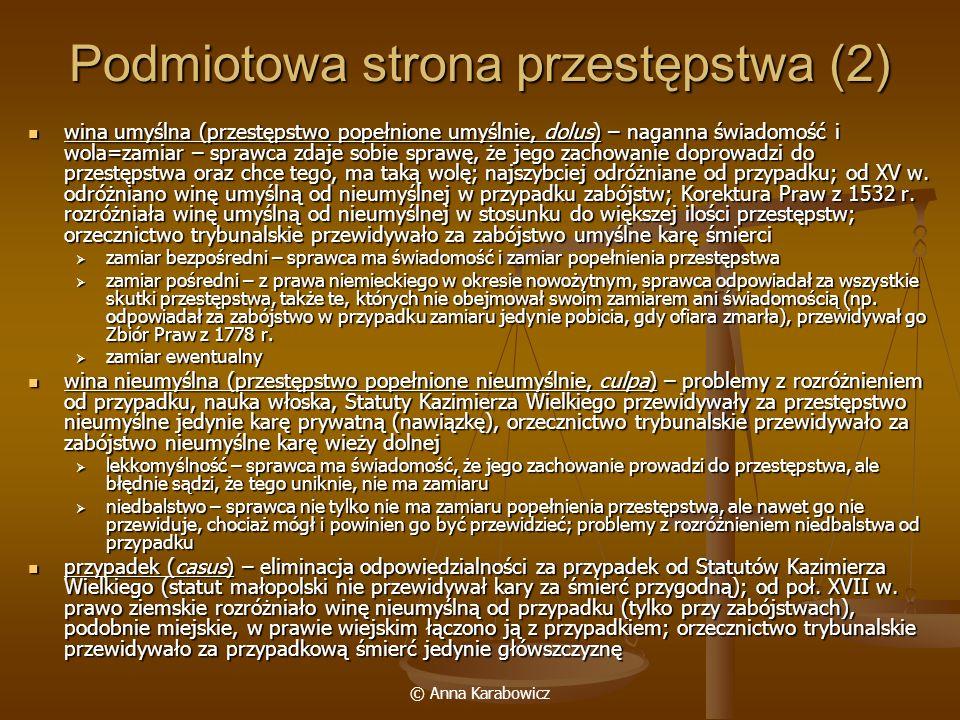 © Anna Karabowicz Podmiotowa strona przestępstwa (2) wina umyślna (przestępstwo popełnione umyślnie, dolus) – naganna świadomość i wola=zamiar – spraw
