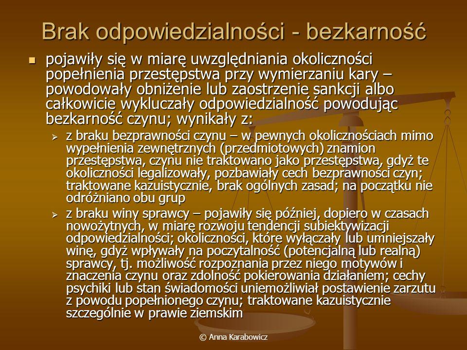 © Anna Karabowicz Brak odpowiedzialności - bezkarność pojawiły się w miarę uwzględniania okoliczności popełnienia przestępstwa przy wymierzaniu kary –