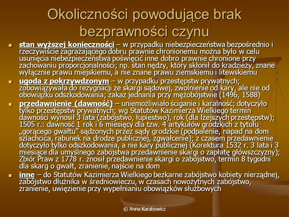 © Anna Karabowicz Okoliczności powodujące brak bezprawności czynu stan wyższej konieczności – w przypadku niebezpieczeństwa bezpośrednio i rzeczywiści