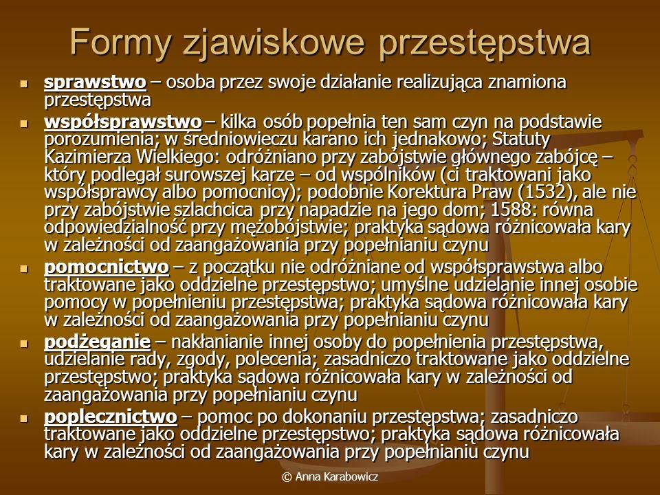 © Anna Karabowicz Formy zjawiskowe przestępstwa sprawstwo – osoba przez swoje działanie realizująca znamiona przestępstwa sprawstwo – osoba przez swoj