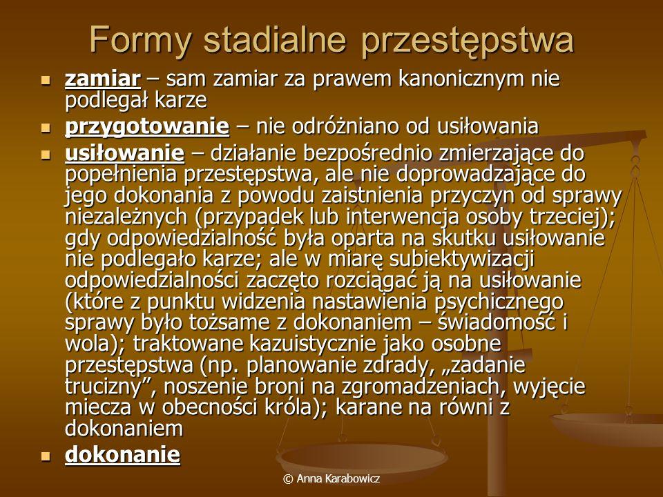© Anna Karabowicz Formy stadialne przestępstwa zamiar – sam zamiar za prawem kanonicznym nie podlegał karze zamiar – sam zamiar za prawem kanonicznym
