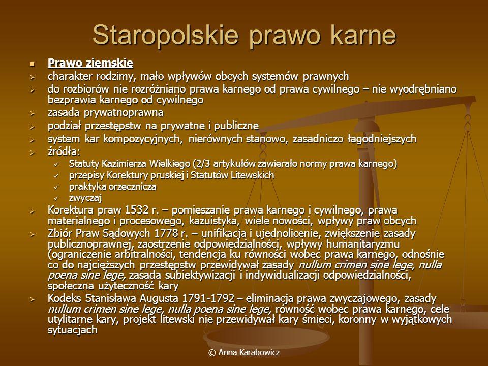 © Anna Karabowicz Staropolskie prawo karne Prawo ziemskie Prawo ziemskie charakter rodzimy, mało wpływów obcych systemów prawnych charakter rodzimy, m
