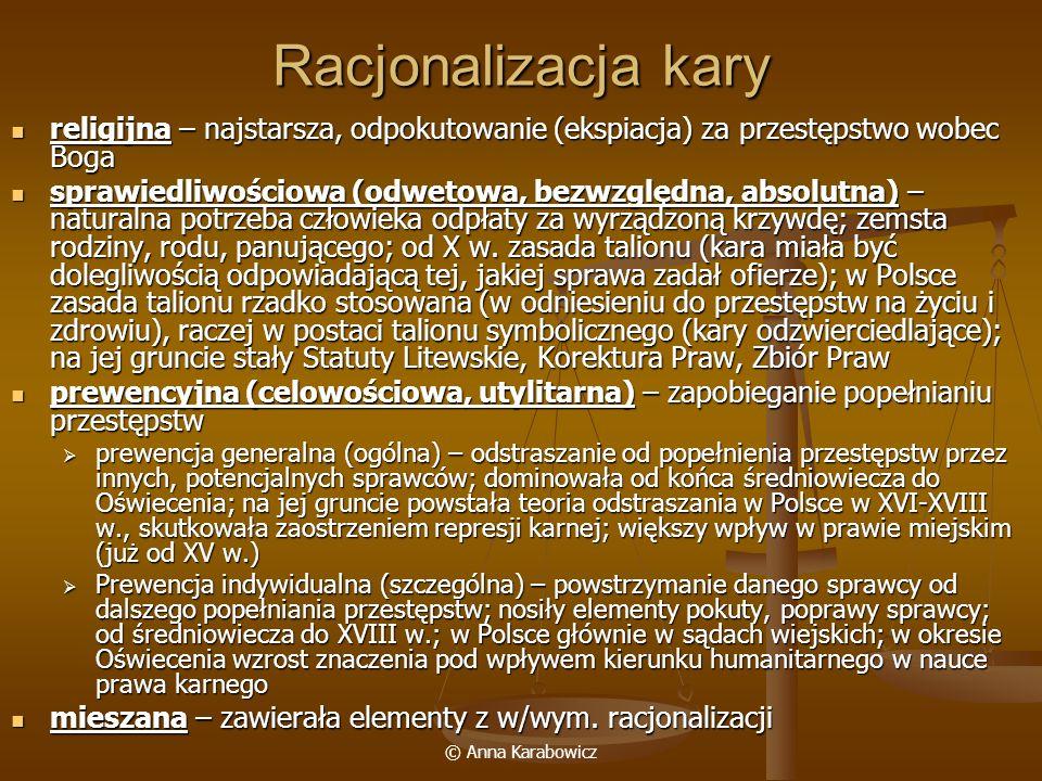 © Anna Karabowicz Racjonalizacja kary religijna – najstarsza, odpokutowanie (ekspiacja) za przestępstwo wobec Boga religijna – najstarsza, odpokutowan