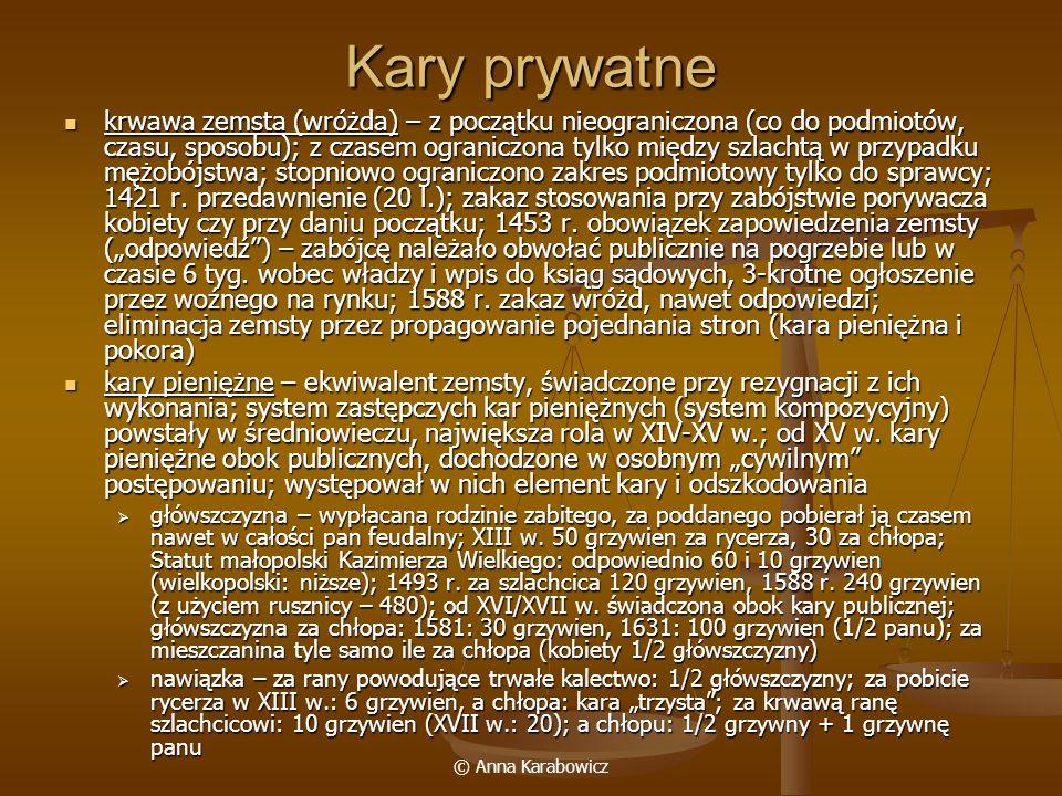 © Anna Karabowicz Kary prywatne krwawa zemsta (wróżda) – z początku nieograniczona (co do podmiotów, czasu, sposobu); z czasem ograniczona tylko międz