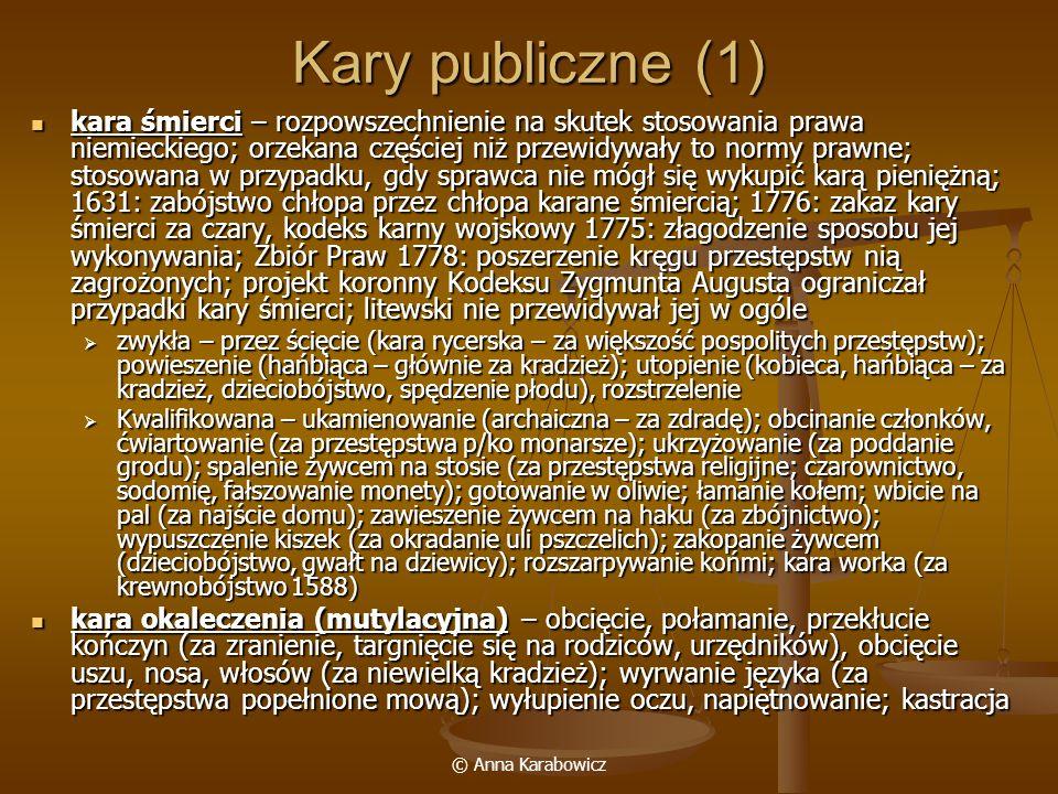 © Anna Karabowicz Kary publiczne (1) kara śmierci – rozpowszechnienie na skutek stosowania prawa niemieckiego; orzekana częściej niż przewidywały to n