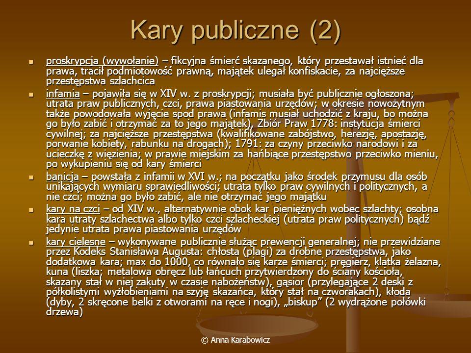 © Anna Karabowicz Kary publiczne (2) proskrypcja (wywołanie) – fikcyjna śmierć skazanego, który przestawał istnieć dla prawa, tracił podmiotowość praw