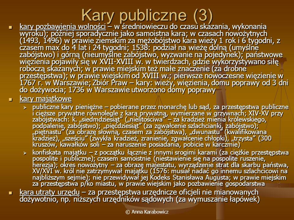 © Anna Karabowicz Kary publiczne (3) kary pozbawienia wolności – w średniowieczu do czasu skazania, wykonania wyroku); później sporadycznie jako samoi