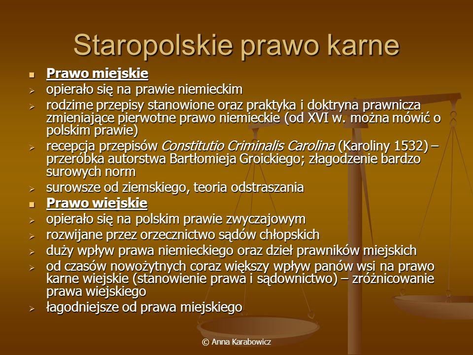© Anna Karabowicz Staropolskie prawo karne Prawo miejskie Prawo miejskie opierało się na prawie niemieckim opierało się na prawie niemieckim rodzime p