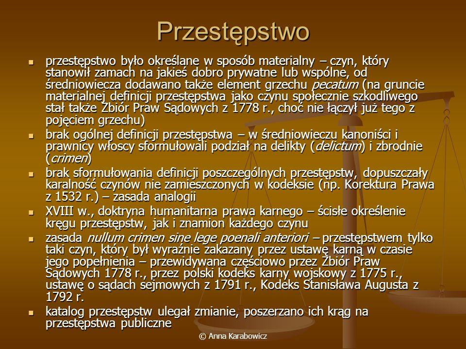 © Anna Karabowicz Przestępstwo przestępstwo było określane w sposób materialny – czyn, który stanowił zamach na jakieś dobro prywatne lub wspólne, od
