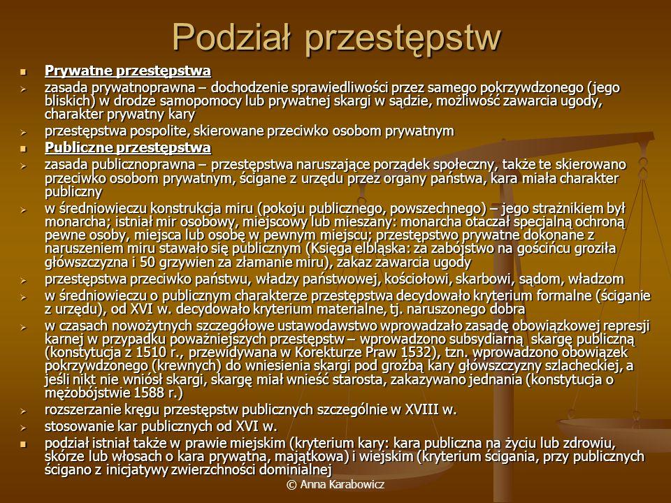 © Anna Karabowicz Podział przestępstw Prywatne przestępstwa Prywatne przestępstwa zasada prywatnoprawna – dochodzenie sprawiedliwości przez samego pok
